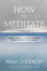Pema Chodron - How to Meditate - A practical guide to making friends with your mind (Hardback Book)